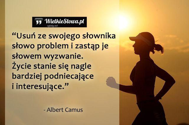 """Usuń ze swojego słownika słowo """"problem""""... #Camus-Albert, #Motywujące-i-inspirujące, #Problemy-i-kłopoty, #Życie"""