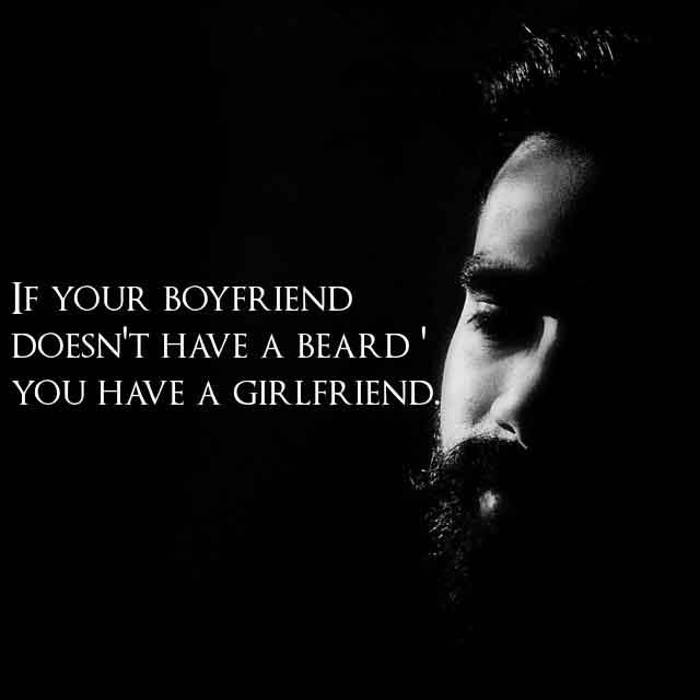 beard quotes images and Beard status for whatsapp If your boyfriend doesn't have a beard.  you have a girlfriend.
