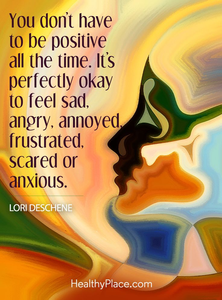 Quote on mental health: You don't have to be positive all the time. It's perfectly okay to feel sad, angry, annoyed, frustrated, scared or anxious - Lori Deschene. www.HealthyPlace.com