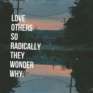 And when they ask why, you can tell them it is because they are alive, and that makes them worthy of love. Period.