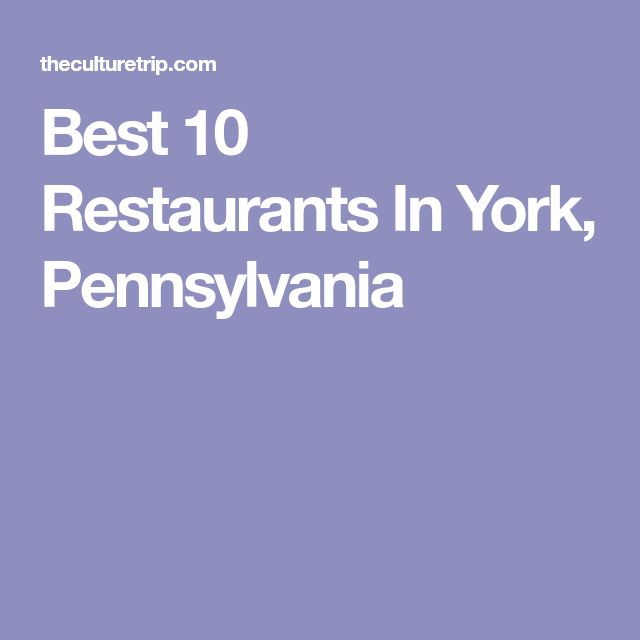 Best 10 Restaurants In York, Pennsylvania