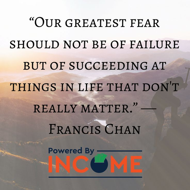 """Our greatest fear should not be of failure but of succeeding at things in life that don't really matter."" ― Francis Chan"