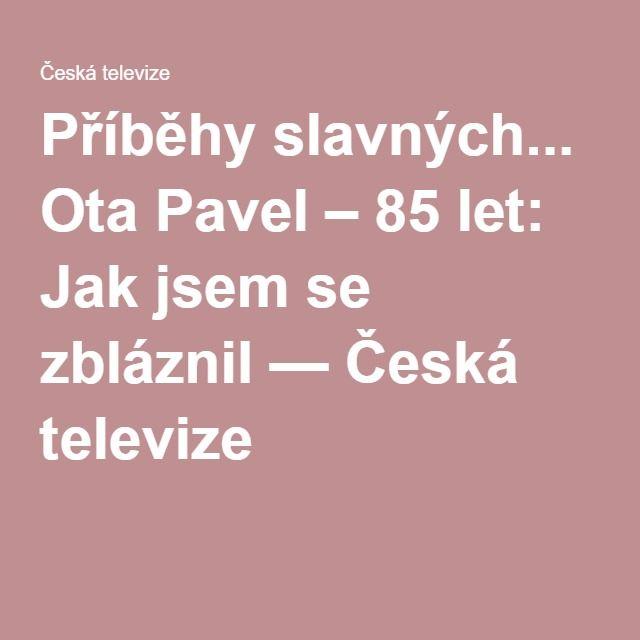 Příběhy slavných... Ota Pavel – 85 let: Jak jsem se zbláznil — Česká televize