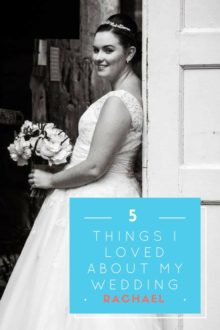 Five Things I Loved About My Wedding – Rachael