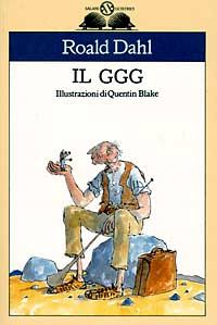 """Il GGG"" Roald Dahl.   Bellissimo libro per bambini, molto tenero.  Loved this book, and the italian title cracks me up--maybe i will take a stab at reading the translated version..."