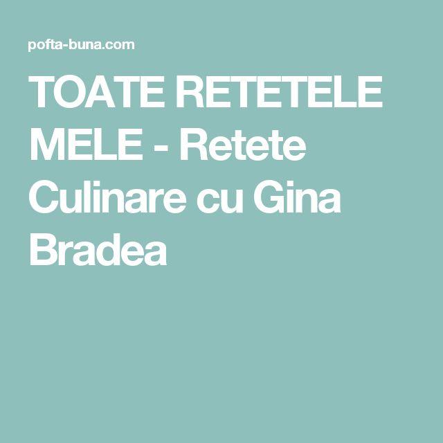 TOATE RETETELE MELE - Retete Culinare cu Gina Bradea
