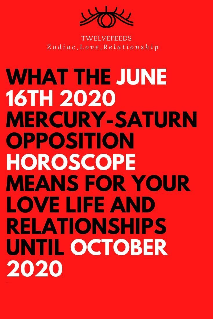 What The June 16th 2020 Mercury Saturn Opposition Horoscope Means For Your Love Life And Relationships Until October 2020 In 2020 Horoscope Love Life Gemini Life