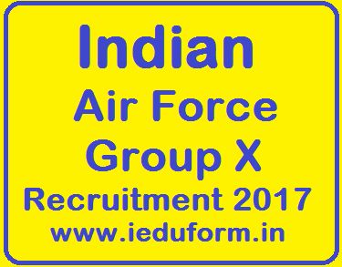 Indian Air Force Recruitment 2017, Indian Air Force Group X recruitment 2017, Indian Air Force Group X online Application form, Apply online on the official