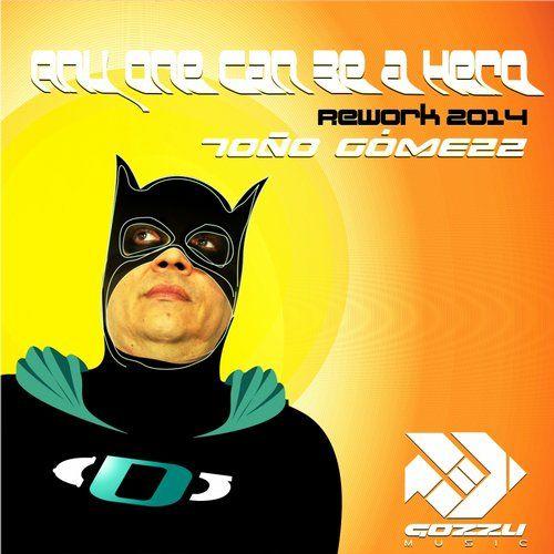 ANY ONE CAN BE A HERO (REWORK 2014)  ARTISTAS Dj Tono Gomezz FECHA DE LANZAMIENTO 2014-09-02 COMPAÑÍAS DISCOGRÁFICAS Gozzu Music CATÁLOGO GZM023