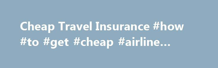Cheap Travel Insurance #how #to #get #cheap #airline #tickets http://travel.nef2.com/cheap-travel-insurance-how-to-get-cheap-airline-tickets/  #cheap travel insurance # Cheap Travel Insurance We deliver inexpensive travel insurance with great benefits to cover you almost anywhere in the world, leaving you more money to spend on travelling. For over two decades, DUInsure has been helping tens of thousands of New Zealanders, Australians and Britons protect themselves with a high quality travel…