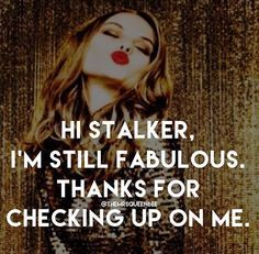 I still am! ❤️ Don't get mad cuz you got caught. You don't have to lurk on me everyday or hour or however frequently you check up on me, I don't even know why you feel the need to do so. I know you stalk because your reaction to anything I post is way too quick and a bit compulsive. Don't use other people to creep on me either (you know damn well what I'm talking about) I'm not fucking stupid like the dumb bitches you're used to dealing with but nice try, retard!