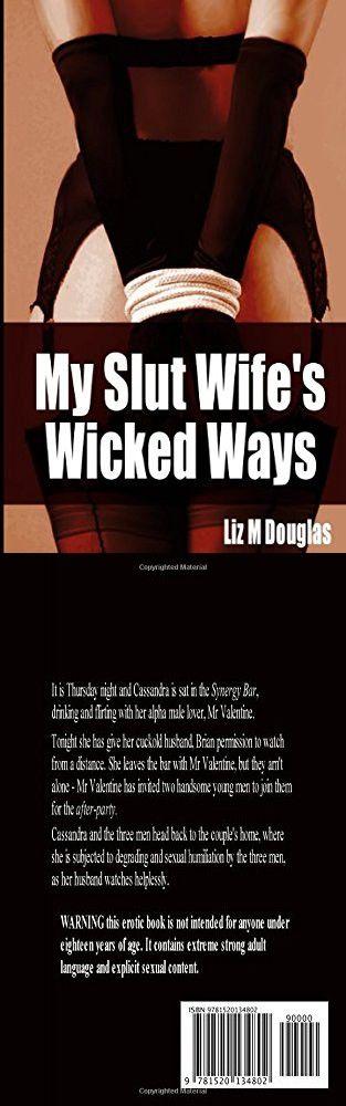 My Slut Wife's Wicked Ways: Cuckold Humiliation Erotica based on a true story