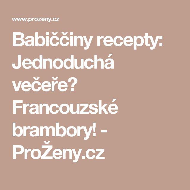 Babiččiny recepty: Jednoduchá večeře? Francouzské brambory! - ProŽeny.cz