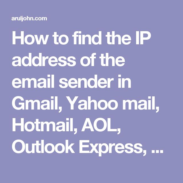 How to find the IP address of the email sender in Gmail, Yahoo mail, Hotmail, AOL, Outlook Express, etc.