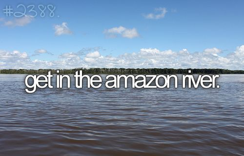 Bucket List.: Amazons Rivers, Buckets Lists To, Amazons Rain, Rivers Monsters, Buckets Listtt, Buckets Lists Hac, Buckets Listto, Before I Die, My Buckets Lists