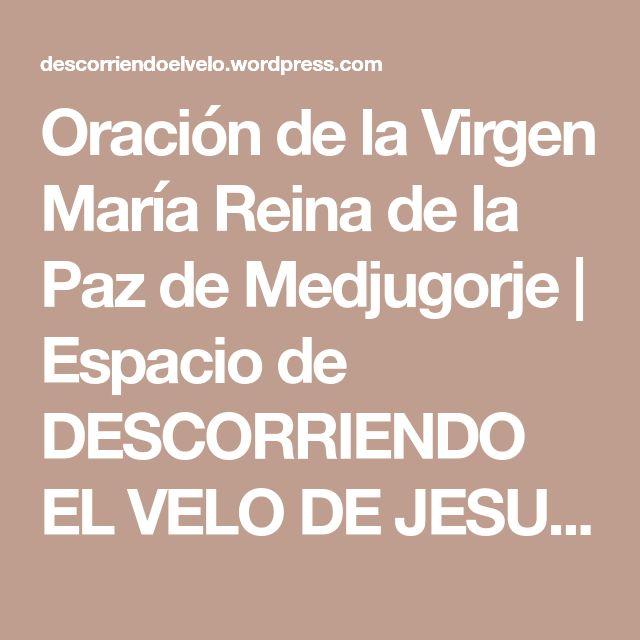 Oración de la Virgen María Reina de la Paz de Medjugorje | Espacio de DESCORRIENDO EL VELO DE JESUS Y MARIA