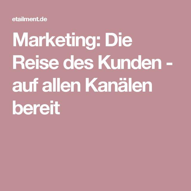 Marketing: Die Reise des Kunden - auf allen Kanälen bereit