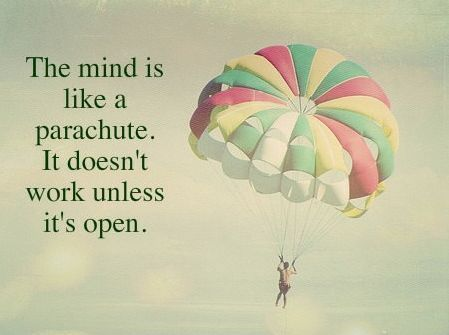 The mind is like a parachute.