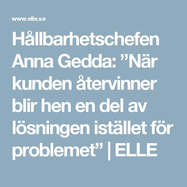 """Hållbarhetschefen Anna Gedda: """"När kunden återvinner blir hen en del av lösningen istället för problemet""""   ELLE"""