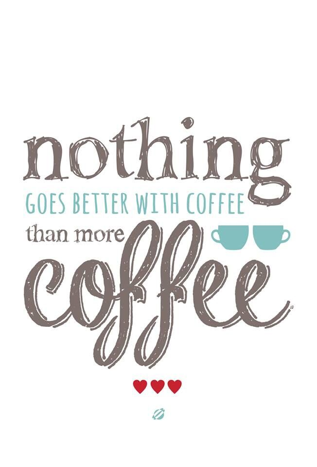 Nothing goes better with coffee than more coffee