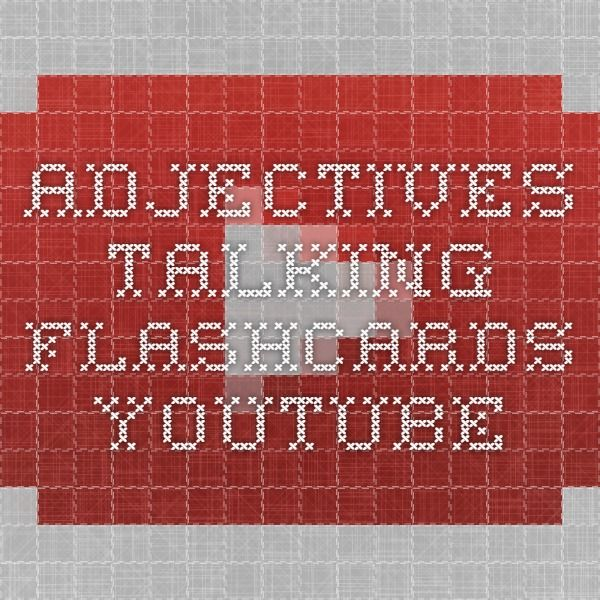 Adjectives - Talking Flashcards - YouTubehttps://www.youtube.com/watch?v=4gobjCDvbB4