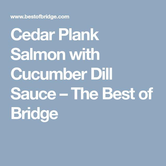 Cedar Plank Salmon with Cucumber Dill Sauce – The Best of Bridge