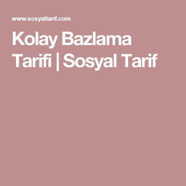 Kolay Bazlama Tarifi | Sosyal Tarif