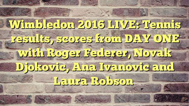 Wimbledon 2016 LIVE: Tennis results, scores from DAY ONE with Roger Federer, Novak Djokovic, Ana Ivanovic and Laura Robson - http://thisissnews.com/wimbledon-2016-live-tennis-results-scores-from-day-one-with-roger-federer-novak-djokovic-ana-ivanovic-and-laura-robson/