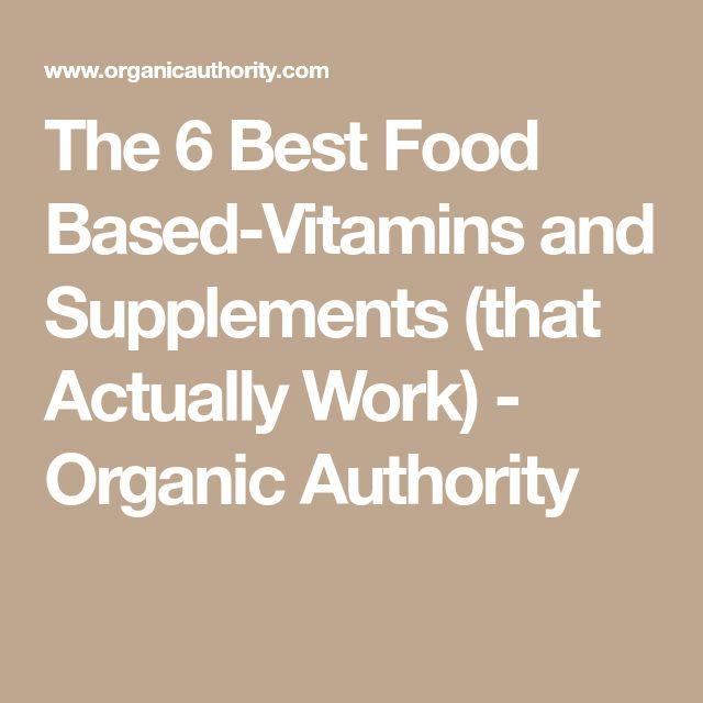 The 6 Best Food Based-Vitamins and Supplements (that Actually Work) - Organic Authority