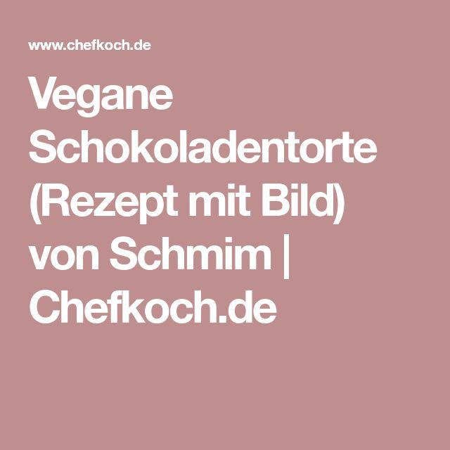 Vegane Schokoladentorte (Rezept mit Bild) von Schmim | Chefkoch.de
