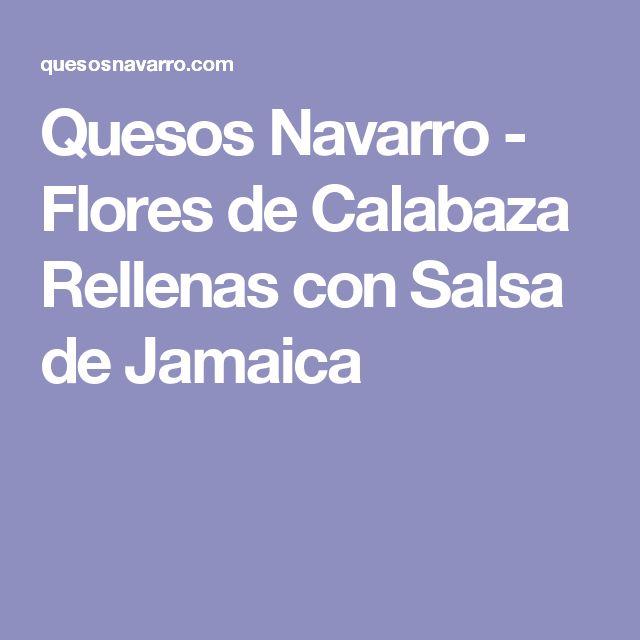 Quesos Navarro - Flores de Calabaza Rellenas con Salsa de Jamaica