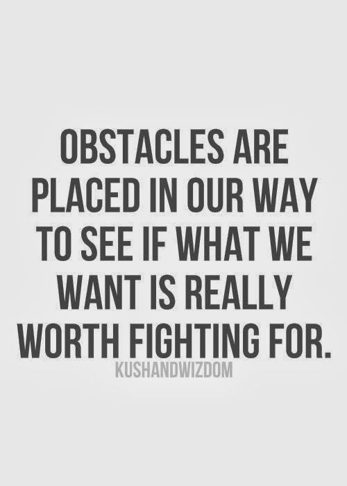 fight for ur life quotes | Obstacles are placed in our way to see if what we want is really worth ...