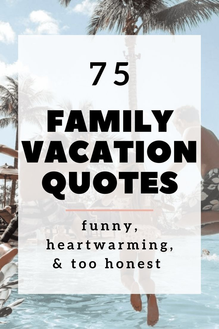 75 Family Vacation Quotes That Are Funny Heartwarming And Too Honest In 2020 Family Vacation Quotes Vacation Quotes Vacation Quotes Funny