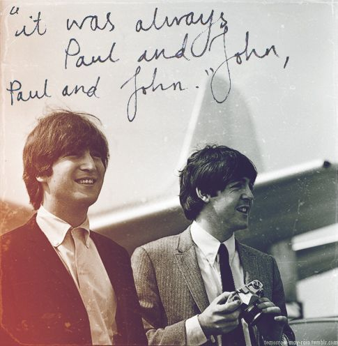 """It was always Paul and John, Paul and John.""--In an interview with Paul and Linda McCartney, 1984"
