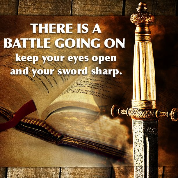 There is a battle going on. Keep your eyes open and your sword sharp.