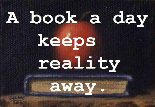 """""""A book a day keeps reality away."""""""