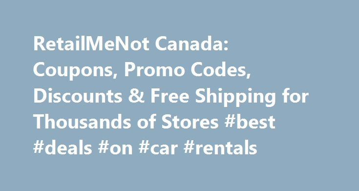 RetailMeNot Canada: Coupons, Promo Codes, Discounts & Free Shipping for Thousands of Stores #best #deals #on #car #rentals http://rentals.remmont.com/retailmenot-canada-coupons-promo-codes-discounts-free-shipping-for-thousands-of-stores-best-deals-on-car-rentals/  #dollar rental car coupons # Budget Canada Check out the savings offered below – they are the best mobile coupons available on the web! SALE 75% Success budget.ca – Get up to 35% off your Car Rental with Pay Now Rates.Restrictions…