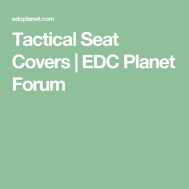 Tactical Seat Covers   EDC Planet Forum