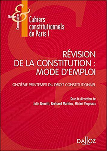 Révision de la constitution : mode d'emploi: XIe Printemps du droit constitutionnel - Bertrand Mathieu, Michel Verpeaux
