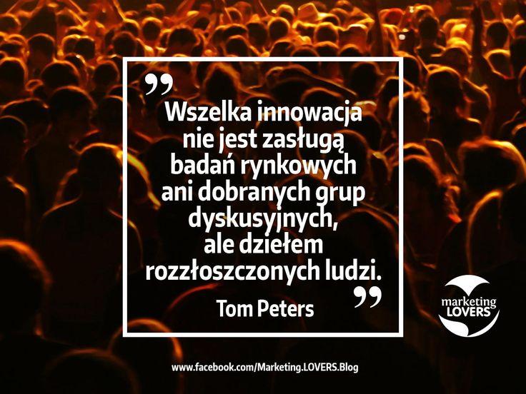 Wszelka innowacja nie jest zasługą badań rynkowych ani starannie dobranych grup dyskusyjnych, ale dziełem rozzłoszczonych ludzi.   Tom Peters  #cytaty #marketing #studioform #badania #konsument
