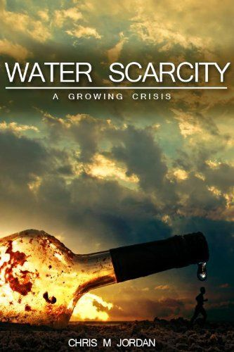 The Scarcity of Water by Chris M Jordan. $9.51. Publisher: AppBookShop.com (July 5, 2010). 18 pages