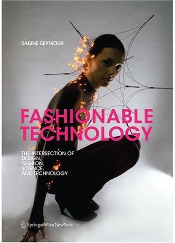 Book preview: Fashionable Technology - Sabine Seymour, talk2myShirt, University, Fashion, Technology, Seymour, Science, Technology', Intersection, 'Fashionable - talk2myShirt