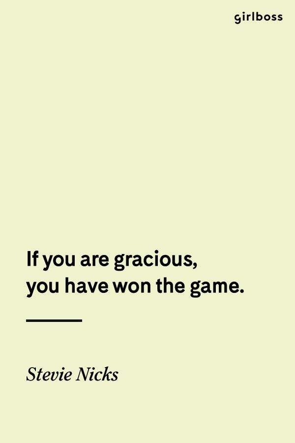 GIRLBOSS QUOTE: If you are gracious, you have won the game. // Inspirational quote by Stevie Nicks