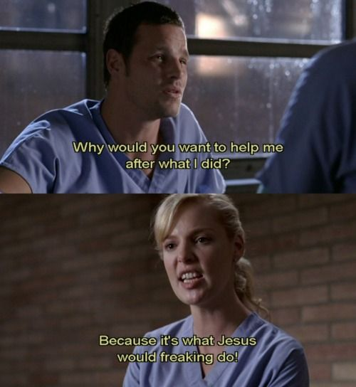 Because it's what Jesus would freaking do!  -Izzie Stevens (Grey's Anatomy) #Quote #Jesus