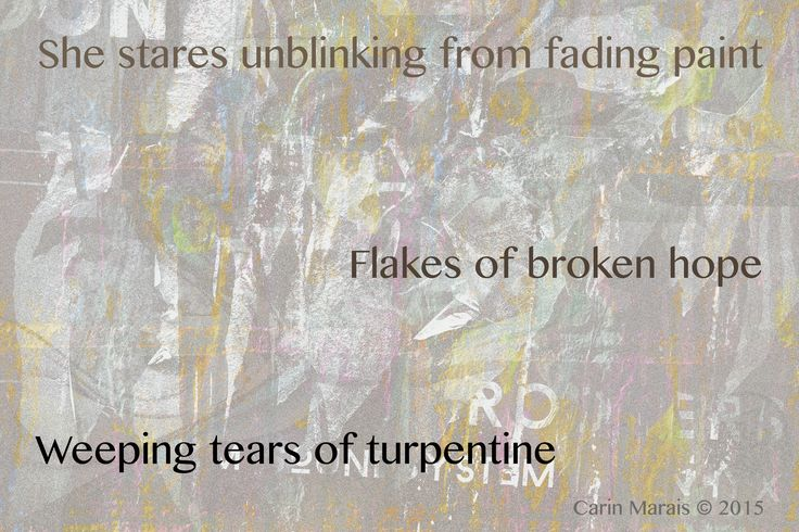 She stares unblinking from fading paint/Flakes of broken hope/Weeping tears of turpentine