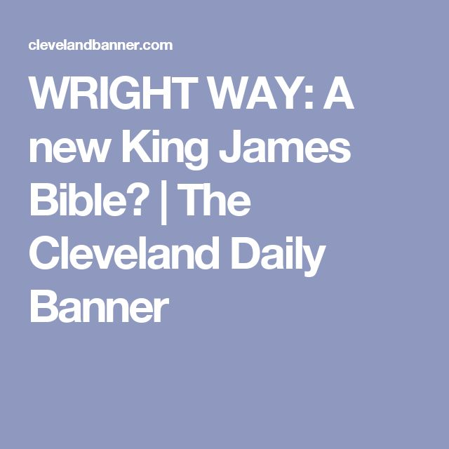 WRIGHT WAY: A new King James Bible? | The Cleveland Daily Banner