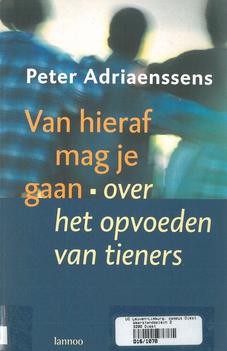 Van hieraf mag je gaan: over het opvoeden van tieners (2001). Peter Adriaenssens