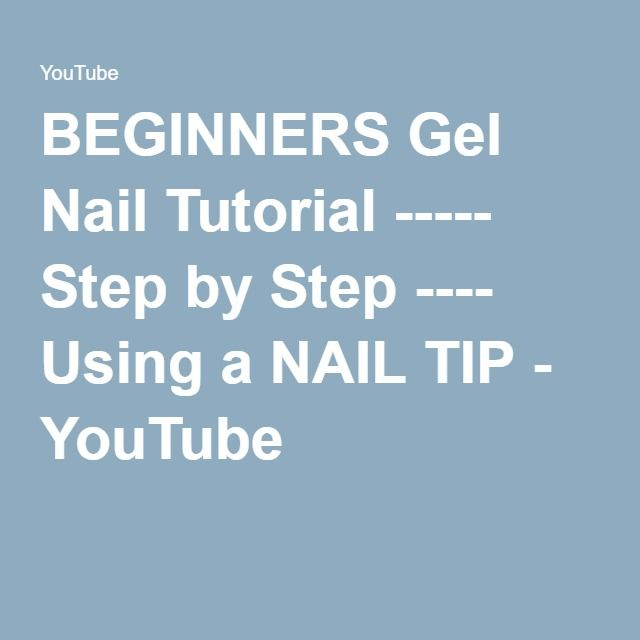BEGINNERS Gel Nail Tutorial ----- Step by Step ---- Using a NAIL TIP - YouTube