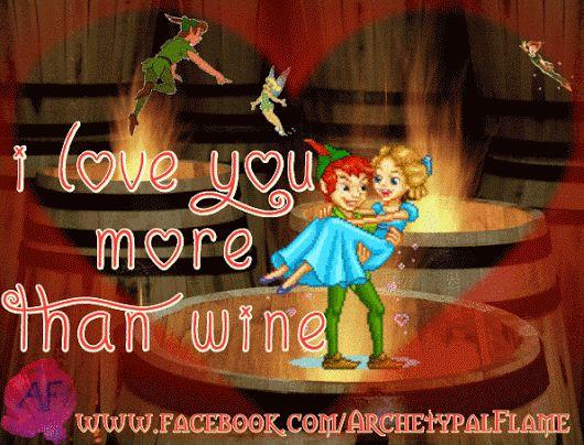 Peter Pan : Think happy thoughts and fly. Archetypal Flame: I love you more than wine.  Peter Pan: Piense pensamientos felices y volar. Archetypal Flame: te amo mas que el vino. Πίτερ Παν: Κάνε χαρούμενες σκέψεις και πέτα, Archetypal Flame: Σ' αγαπώ πιο πολύ απ, το κρασί  #alma, #beloved #PeterPan #Happy #thoughts #archetypal #flame #wine #fun #love #valentine #queridas, #PeterPan, #felice, #volar, #ArchetypalFlame, #vino. #alegría, #SanValentin #Amor, #Luz.
