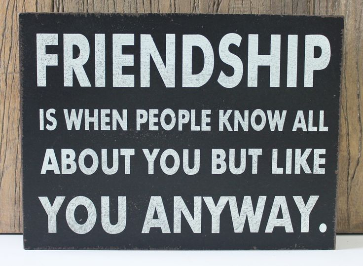 "Friendship is when people know all about you but like you anyway wood block sign. Measures 8"" x 6"" x 1.25""  (http://www.caseashells.com/friendship-wood-block-sign/)"